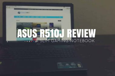 Asus R510J Review: A Slim Gaming Notebook Within the budget! - 2