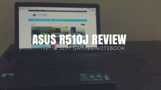 Asus R510J Review: A Slim Gaming Notebook Within the budget! - 1