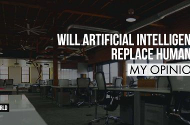 Will Artificial Intelligence Replace Humans? – My Opinion - 2