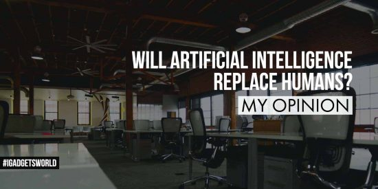 Will Artificial Intelligence Replace Humans? – My Opinion - 1