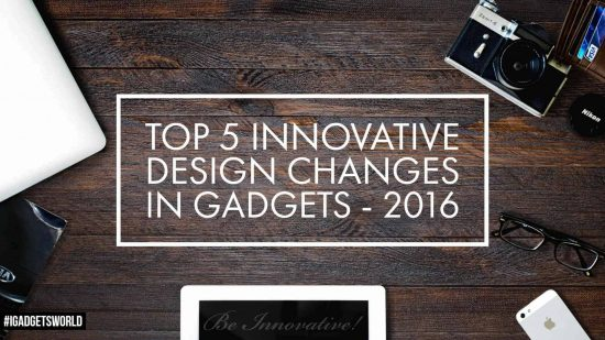 Top 5 Innovative Design Changes in Gadgets - 2016 - 1