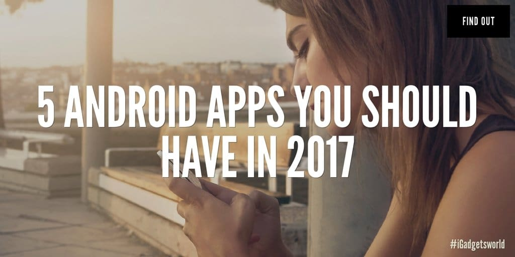 Top 5 Android Apps you must have on your Smartphone in 2017 - 1